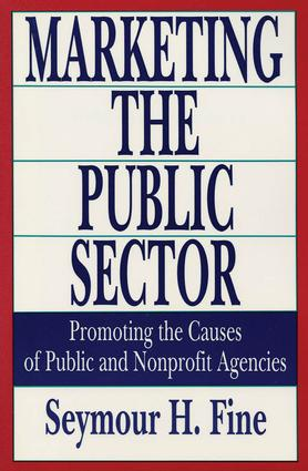 Marketing the Public Sector: Promoting the Causes of Public and Nonprofit Agencies, 1st Edition (Paperback) book cover
