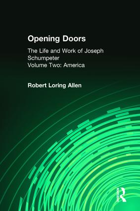Opening Doors: Life and Work of Joseph Schumpeter: Volume 2, America, 1st Edition (Paperback) book cover