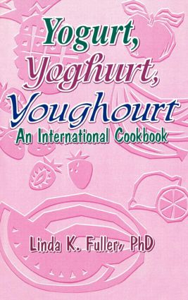 Yogurt, Yoghurt, Youghourt: An International Cookbook, 1st Edition (Paperback) book cover