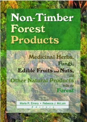 Non-Timber Forest Products: Medicinal Herbs, Fungi, Edible Fruits and Nuts, and Other Natural Products from the Forest, 1st Edition (Paperback) book cover