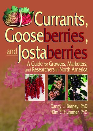 Currants, Gooseberries, and Jostaberries: A Guide for Growers, Marketers, and Researchers in North America, 1st Edition (Paperback) book cover