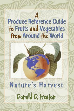 A Produce Reference Guide to Fruits and Vegetables from Around the World: Nature's Harvest, 1st Edition (Hardback) book cover
