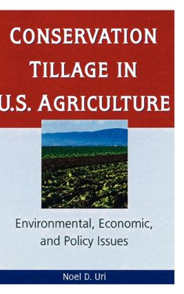 Conservation Tillage in U.S. Agriculture: Environmental, Economic, and Policy Issues, 1st Edition (Paperback) book cover