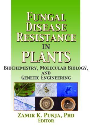 Fungal Disease Resistance in Plants: Biochemistry, Molecular Biology, and Genetic Engineering, 1st Edition (Paperback) book cover