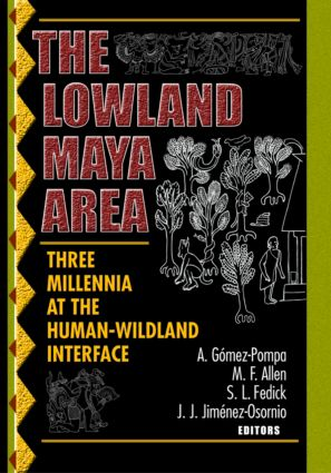 The Lowland Maya Area: Three Millennia at the Human-Wildland Interface, 1st Edition (Paperback) book cover