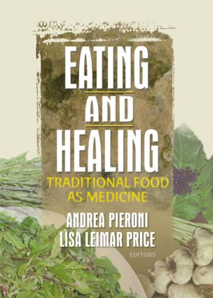 Eating and Healing: Traditional Food As Medicine, 1st Edition (Hardback) book cover