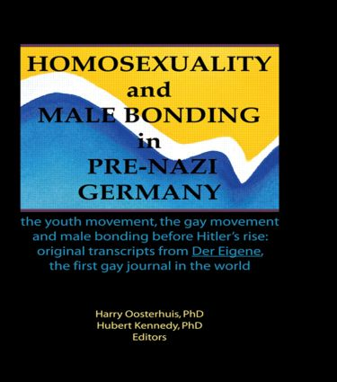 Homosexuality and Male Bonding in Pre-Nazi Germany: the youth movement, the gay movement, and male bonding before Hitler's rise, 1st Edition (Paperback) book cover