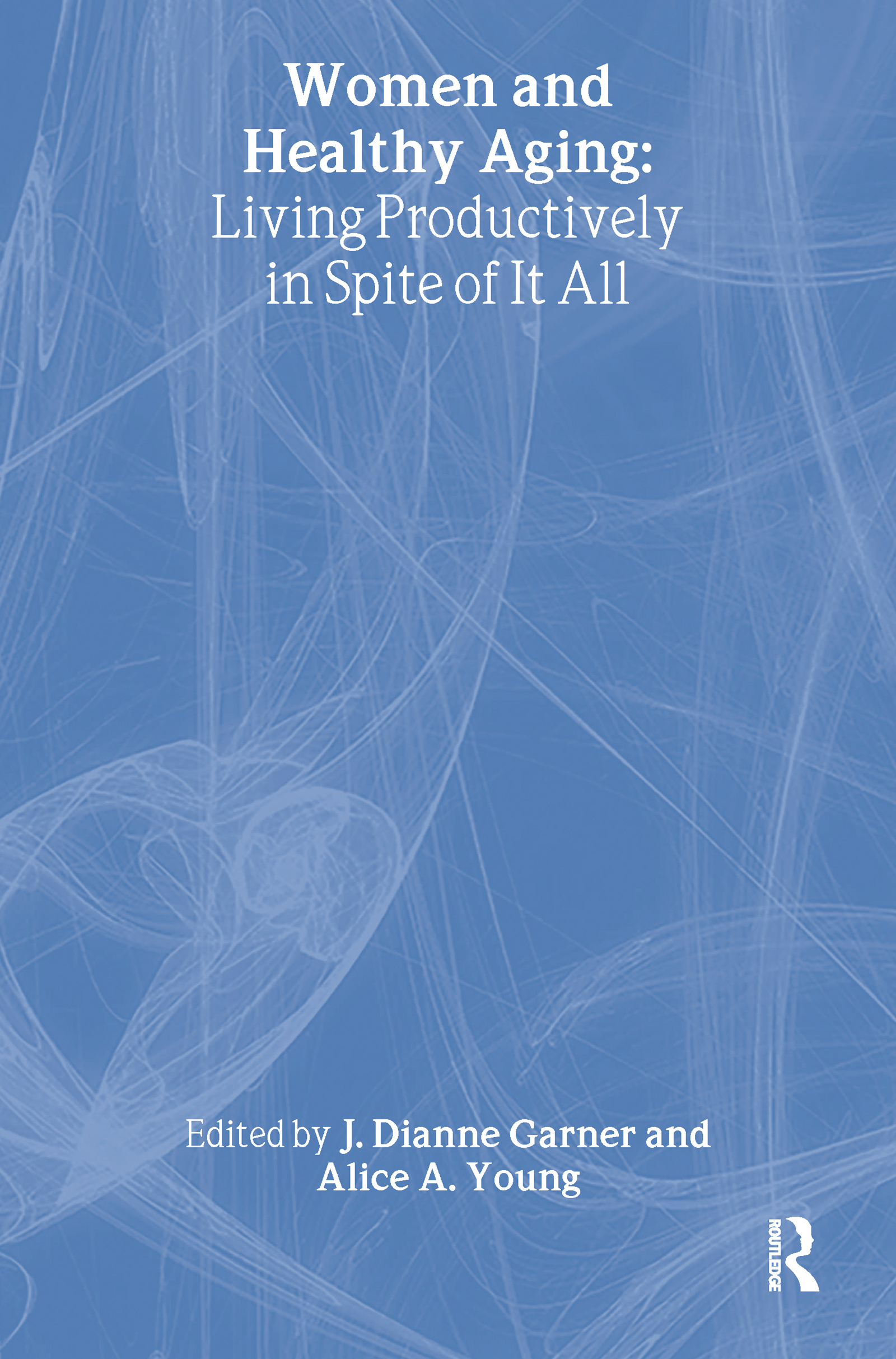 Women and Healthy Aging: Living Productively in Spite of It All (Paperback) book cover