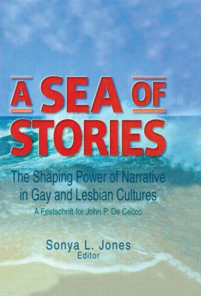 A Sea of Stories: The Shaping Power of Narrative in Gay and Lesbian Cultures: A Festschrift for John P. DeCecco (Paperback) book cover
