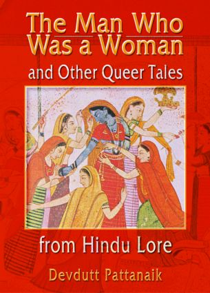 The Man Who Was a Woman and Other Queer Tales from Hindu Lore: 1st Edition (Paperback) book cover