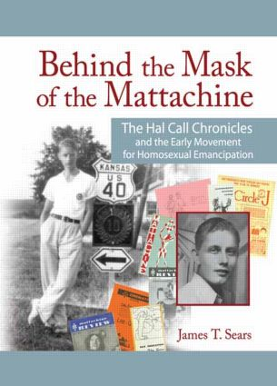 Behind the Mask of the Mattachine: The Hal Call Chronicles and the Early Movement for Homosexual Emancipation (Paperback) book cover