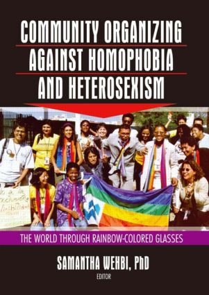 Community Organizing Against Homophobia and Heterosexism: The World Through Rainbow-Colored Glasses, 1st Edition (Paperback) book cover