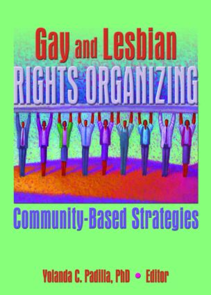 Gay and Lesbian Rights Organizing: Community-Based Strategies, 1st Edition (Paperback) book cover