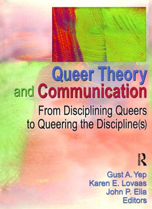 Queer Theory and Communication: From Disciplining Queers to Queering the Discipline(s), 1st Edition (Paperback) book cover