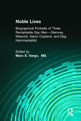 Noble Lives: Biographical Portraits of Three Remarkable Gay Men—Glenway Wescott, Aaron Copland, and Dag Ham, 1st Edition (Paperback) book cover