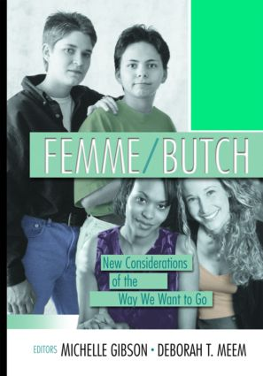Femme/Butch: New Considerations of the Way We Want to Go, 1st Edition (Paperback) book cover