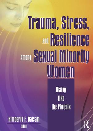 Trauma, Stress, and Resilience Among Sexual Minority Women: Rising Like the Phoenix, 1st Edition (Paperback) book cover