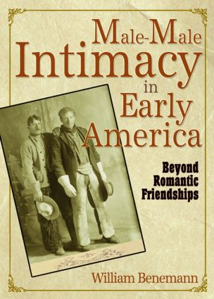 Male-Male Intimacy in Early America: Beyond Romantic Friendships (Paperback) book cover