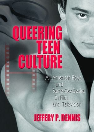 Queering Teen Culture: All-American Boys and Same-Sex Desire in Film and Television, 1st Edition (Paperback) book cover