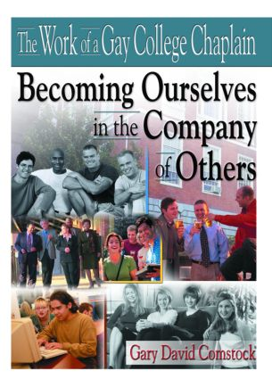 The Work of a Gay College Chaplain: Becoming Ourselves in the Company of Others, 1st Edition (Paperback) book cover