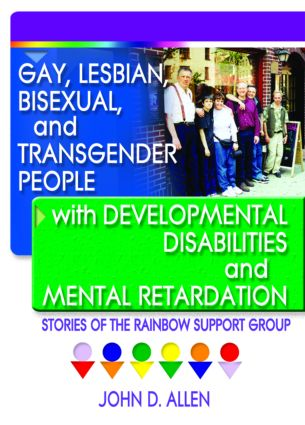 Gay, Lesbian, Bisexual, and Transgender People with Developmental Disabilities and Mental Retardatio: Stories of the Rainbow Support Group, 1st Edition (Paperback) book cover