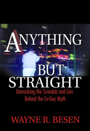 Anything but Straight: Unmasking the Scandals and Lies Behind the Ex-Gay Myth, 1st Edition (Hardback) book cover