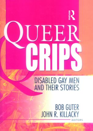 Queer Crips: Disabled Gay Men and Their Stories (Paperback) book cover