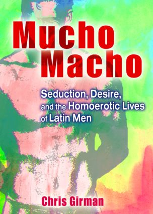 Mucho Macho: Seduction, Desire, and the Homoerotic Lives of Latin Men (Paperback) book cover