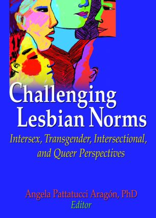 Challenging Lesbian Norms: Intersex, Transgender, Intersectional, and Queer Perspectives, 1st Edition (Paperback) book cover