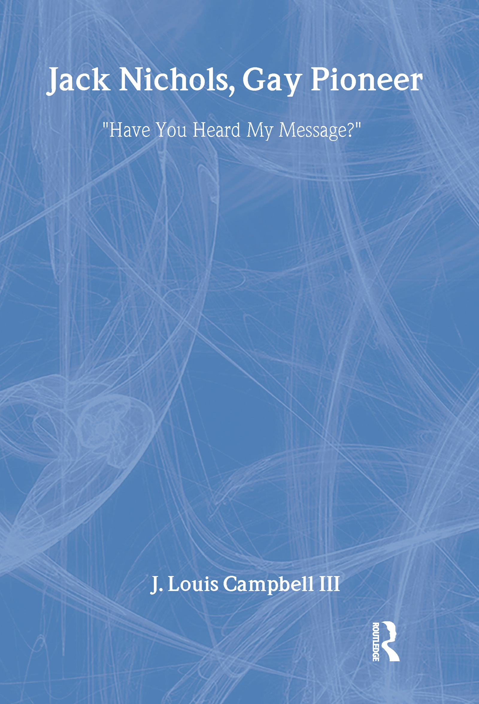 "Jack Nichols, Gay Pioneer: ""Have You Heard My Message?"" (Paperback) book cover"