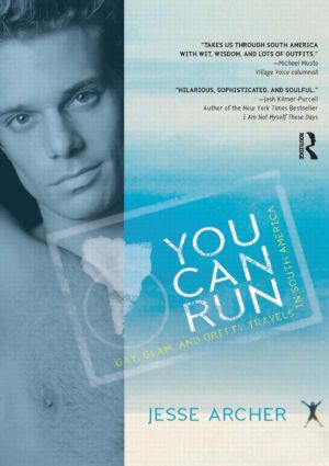 You Can Run: Gay, Glam, and Gritty Travels in South America book cover