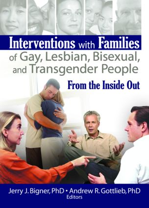 Interventions with Families of Gay, Lesbian, Bisexual, and Transgender People: From the Inside Out, 1st Edition (Paperback) book cover