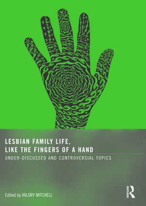 Lesbian Family Life, Like the Fingers of a Hand: Under-Discussed and Controversial Topics, 1st Edition (Paperback) book cover
