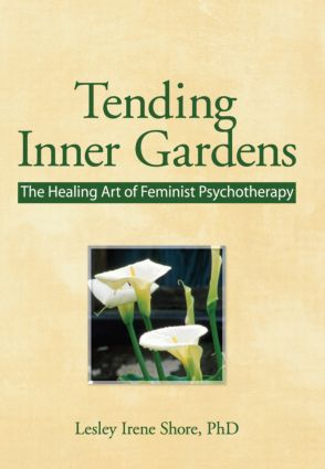 Tending Inner Gardens: The Healing Art of Feminist Psychotherapy, 1st Edition (Paperback) book cover