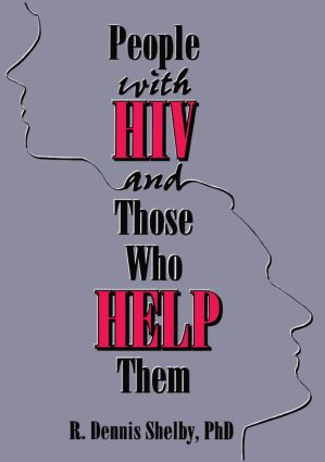 People With HIV and Those Who Help Them: Challenges, Integration, Intervention (e-Book) book cover