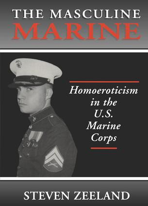The Masculine Marine: Homoeroticism in the U.S. Marine Corps, 1st Edition (Paperback) book cover