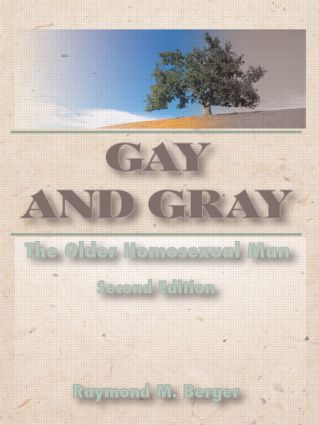 Gay and Gray: The Older Homosexual Man, Second Edition, 1st Edition (Paperback) book cover