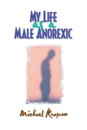 My Life as a Male Anorexic: 1st Edition (Paperback) book cover