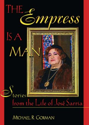 The Empress Is a Man: Stories from the Life of José Sarria book cover