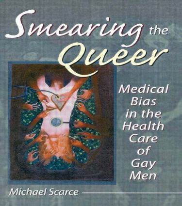 Smearing the Queer: Medical Bias in the Health Care of Gay Men (Paperback) book cover