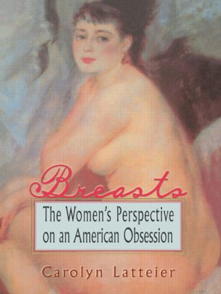 Breasts: The Women's Perspective on an American Obsession, 1st Edition (Paperback) book cover
