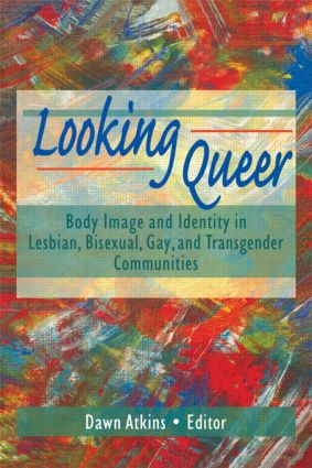 Looking Queer: Body Image and Identity in Lesbian, Bisexual, Gay, and Transgender Communities (Hardback) book cover