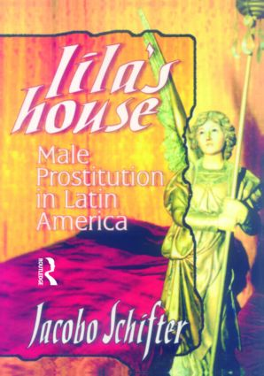 Lila's House: Male Prostitution in Latin America book cover