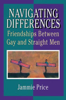 Navigating Differences: Friendships Between Gay and Straight Men, 1st Edition (Paperback) book cover