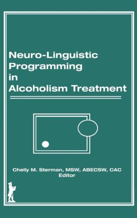 Neuro-Linguistic Programming in Alcoholism Treatment: 1st Edition (e-Book) book cover