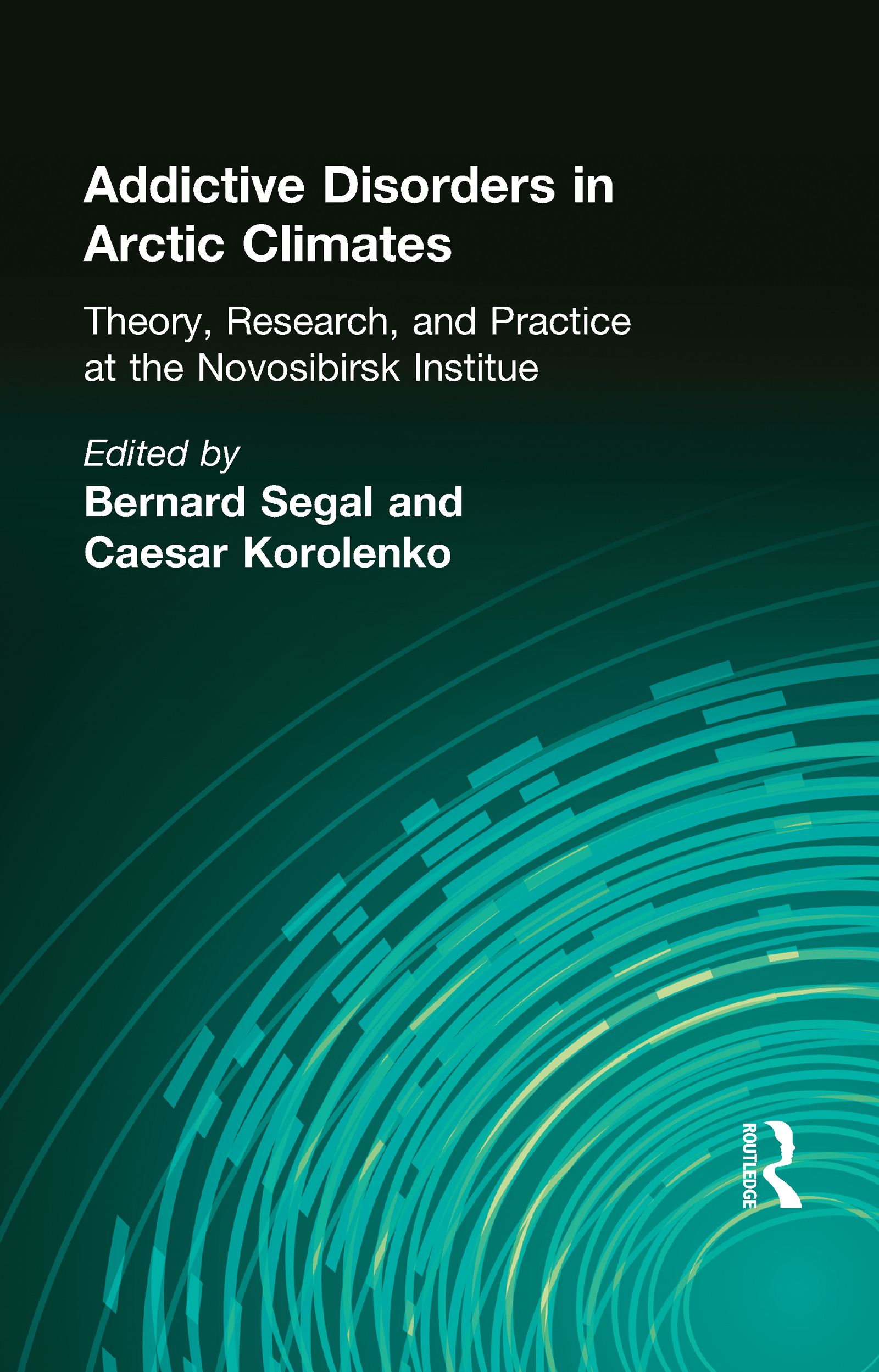 Addictive Disorders in Arctic Climates: Theory, Research, and Practice at the Novosibirsk Institute (Hardback) book cover