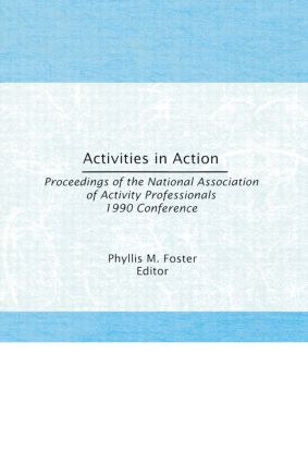 Activities in Action: Proceedings of the National Association of Activity Professionals 1990 Conference (Hardback) book cover