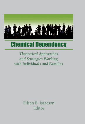Chemical Dependency: Theoretical Approaches and Strategies Working with Individuals and Families, 1st Edition (Paperback) book cover