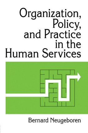 Organization, Policy, and Practice in the Human Services: 1st Edition (Paperback) book cover