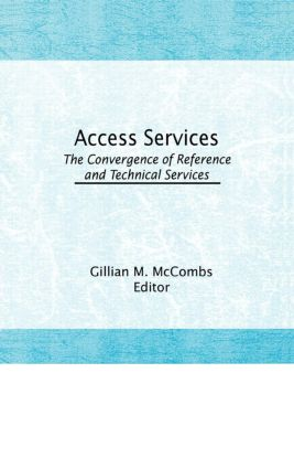 Access Services:: The Convergence of Reference and Technical Services, 1st Edition (Hardback) book cover